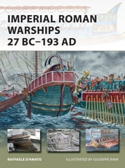 Imperial Roman Warships 27 BC?193 AD ebook by Giuseppe Rava,Dr Raffaele D?Amato