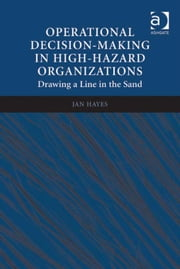 Operational Decision-making in High-hazard Organizations - Drawing a Line in the Sand ebook by Assoc Prof Jan Hayes