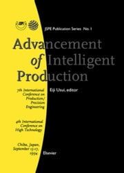 Advancement of Intelligent Production: Seventh International Conference on Production/Precision Engineering, 4th International Conference on High Tech ebook by Usui, E.