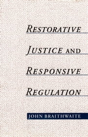 Restorative Justice & Responsive Regulation ebook by John Braithwaite