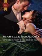 Society's Most Scandalous Rake ebook by Isabelle Goddard