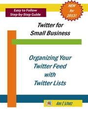 Organizing Your Twitter Feed with Lists ebook by Ann E Schutz