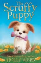 The Scruffy Puppy ebook by Holly Webb, Sophy Williams Sophy Williams