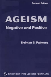 Ageism: Negative and Positive, 2nd Edition ebook by Palmore, Erdman, PhD