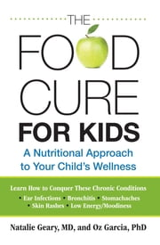 Food Cure for Kids - A Nutritional Approach to Your Child's Wellness ebook by Natalie Geary,Oz Garcia,Carol Mann Agency