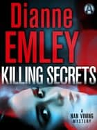 Killing Secrets - A Nan Vining Mystery ebook by Dianne Emley