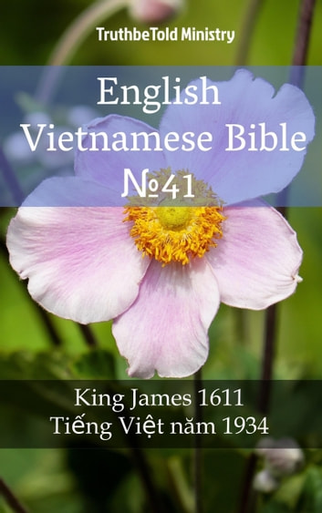 English Vietnamese Bible №4 - King James 1611 - Tiếng Việt năm 1934 ebook by TruthBeTold Ministry