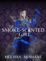 The Smoke-Scented Girl ebook by Melissa McShane