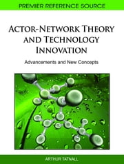 Actor-Network Theory and Technology Innovation - Advancements and New Concepts ebook by Arthur Tatnall