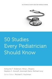 50 Studies Every Pediatrician Should Know ebook by Ashaunta T. Anderson,Nina L. Shapiro,Stephen C. Aronoff,Jeremiah Davis,Michael Levy,Michael E. Hochman