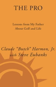 The Pro - Lessons from My Father About Golf and Life ebook by Butch Harmon