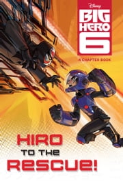 Big Hero 6: Hiro to the Rescue! ebook by Disney Book Group