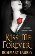 Kiss Me Forever ebook by Rosemary Laurey