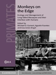 Monkeys on the Edge - Ecology and Management of Long-Tailed Macaques and their Interface with Humans ebook by Michael D. Gumert,Agustín Fuentes,Lisa Jones-Engel