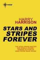 Stars and Stripes Forever - Stars and Stripes Book 1 ebook by Harry Harrison