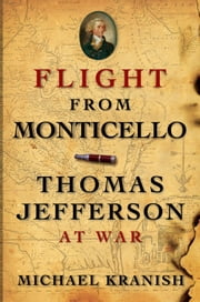 Flight from Monticello: Thomas Jefferson at War ebook by Michael Kranish