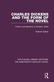 Charles Dickens and the Form of the Novel - Fiction and Narrative in Dickens' Work ebook by Graham Daldry