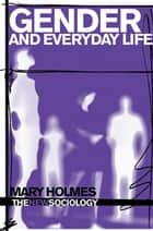 Gender and Everyday Life ebook by Mary Holmes