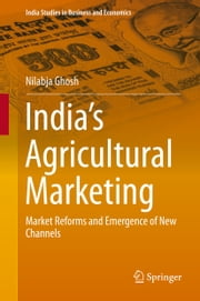 India's Agricultural Marketing - Market Reforms and Emergence of New Channels ebook by Nilabja Ghosh