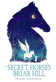 The Secret Horses of Briar Hill ebook by Megan Shepherd