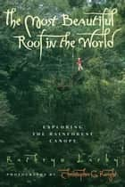 The Most Beautiful Roof in the World - Exploring the Rainforest Canopy ebook by Kathryn Lasky, Christopher G. Knight