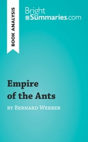 Empire of the Ants by Bernard Werber (Reading Guide) - Complete Summary and Book Analysis ebook by Bright Summaries