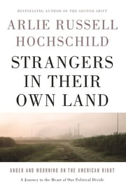 Strangers in Their Own Land - Anger and Mourning on the American Right ebook by Kobo.Web.Store.Products.Fields.ContributorFieldViewModel
