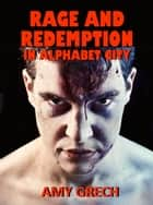 Rage and Redemption In Alphabet City ebook by Amy Grech