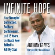 Infinite Hope - How Wrongful Conviction, Solitary Confinement, and 12 Years on Death Row Failed to Kill My Soul audiobook by Anthony Graves