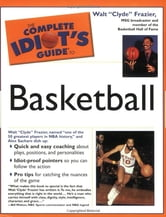 The Complete Idiot's Guide to Playing Basketball ebook by Walt Frazier
