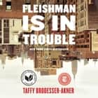 Fleishman Is in Trouble - A Novel audiobook by