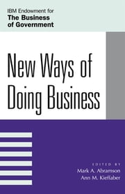 New Ways of Doing Business ebook by Mark A. Abramson,Ann M. Kieffaber,John P. Bartkowski,Gary C. Bryner,John J. Callahan,Steven Cohen,William Eimicke,Richard C. Hula,Jocelyn M. Johnston,Anne Laurent,Jerry Mitchell,Helen A. Regis,Barbara S. Romzek. Dennis A. Rondinelli