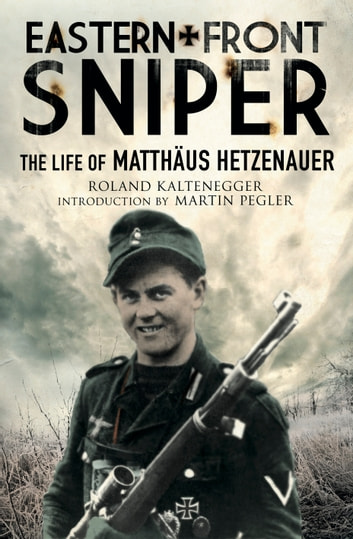 Eastern Front Sniper - The Life of Matthäus Hetzenauer ebook by Roland  Kaltenegger