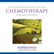 Guided Meditation To Help You With Chemotherapy, A - health journeys, change your state of mind audiobook by Belleruth Naparstek, Steven Mark Kohn