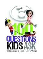 100 Questions Kids Ask with answers from God's Word ebook by Freeman Smith