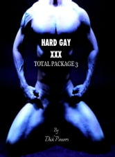 Hard Gay XXX: Total Package #3 ebook by Dick Powers