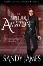 The Impetuous Amazon ebook by Sandy James