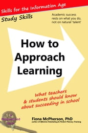 How to Approach Learning - What teachers and students should know about succeeding in school ebook by Fiona McPherson