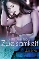 Here and Now: Zweisamkeit ebook by Lexi Ryan