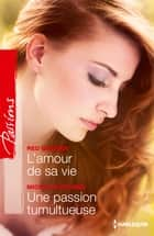 L'amour de sa vie - Une passion tumultueuse ebook by Red Garnier, Michelle Celmer