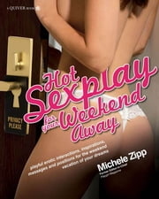 Hot Sexplay for Your Weekend Away: Erotic Interactions, Inspirations, Massages, and Positions to have the Weekend Vacation of Your Drea - Erotic Interactions, Inspirations, Massages, and Positions to have the Weekend Vacation of Your Drea ebook by Michele Zipp