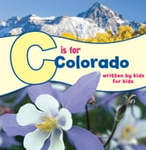 C Is for Colorado - Written by Kids for Kids ebook by The Boys and Girls Club of Metro Denver The Boys and Girls Club of Metro Denver