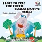 I Love to Tell the Truth (Ukrainian Children's book) - English Ukrainian Bilingual Collection ebook by Shelley Admont, KidKiddos Books