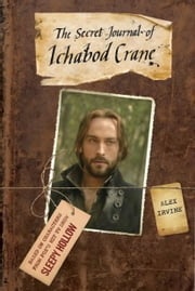 The Secret Journal of Ichabod Crane ebook by Alex Irvine