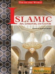 Islamic Art, Literature, and Culture ebook by Britannica Educational Publishing