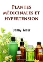 Plantes médicinales et hypertension ebook by Danny Maur