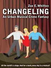 Changeling: An Urban Musical Crime Fantasy ebook by Zoe E. Whitten