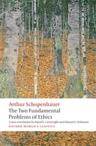 The Two Fundamental Problems of Ethics eBook by Arthur Schopenhauer, David Cartwright, Edward E. Erdmann,...