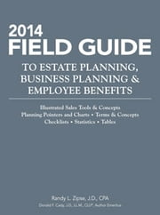 2014 Field Guide to Estate Planning, Business Planning & Employee Benefits ebook by Randy L. Zipse, J.D.,Donald F. Cady, J.D., LL.M., CLU®