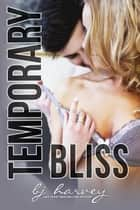 Temporary Bliss - Bliss, #1 ebook by BJ Harvey
